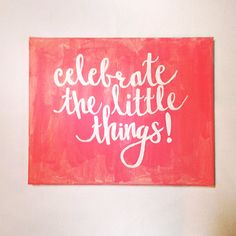 """8 x 10 """"Celebrate the Little Things"""" Canvas Painting"""