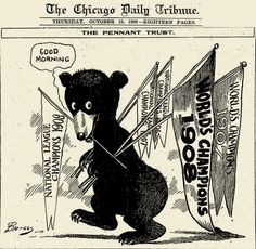 """""""World Series"""" - published in Chicago after the Cubs won their last World Series in 1908."""