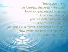 "Be Like Water… | Living ""It"" Out Daily"