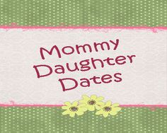 Mommy Daughter Dates! Fun ideas to do with your little girl!!!