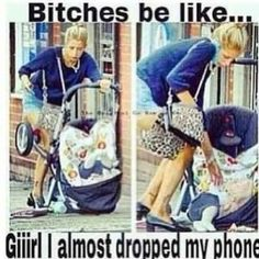 Girl i almost dropped my phone - Bitches Be Like - Bitches Be Like Niggas Be Like, Bitches Be Like pics and memes