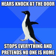 hears knock at the door, pretends no one is home