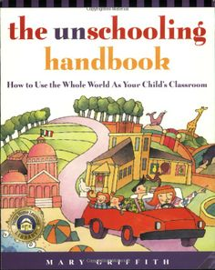 Another book I bought~~ The unschooling handbook, How to use the whole world as your child's classroom -