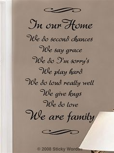 In our home we do second chances We say grace We do I'm sorry's We play hard We do loud really well We give hugs We do love We are Family Sticky Words Wall Vinyl Lettering