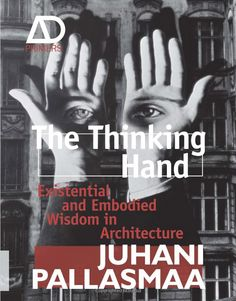 The thinking hand : existential and embodied wisdom in architecture by Juhani Pallasmaa ; signatura B 0-38/01797