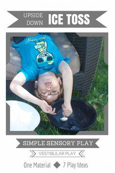 Simple Summer Sensory Play | Upside Down Ice Toss{Day 2 of 7}The what, the why and How of Simple Vestibular Play. Fantastic Summer Sensory Play! #sensoryplay
