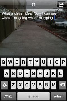 Type n Walk (iOS, $0.99 and Android, FREE) lets you type and walk at the same time..BRILLIANT
