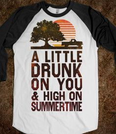 A Little Drunk On You And High On Summertime (Baseball Shirt) - Country Life - Skreened T-shirts, Organic Shirts, Hoodies, Kids Tees, Baby One-Pieces and Tote Bags