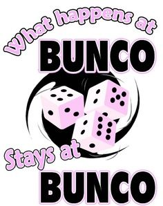 What happens at Bunco Stays at Bunco