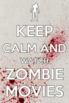 Keep Calm and watch Zombie Movies