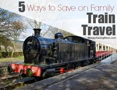 5 Ways to Save on Family Train Travel -- have you ever tried traveling by train?