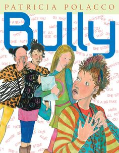 Patricia Polacco's New Book - Bully - the theme is about cliques and online bullying