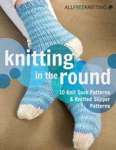 Knitting in the Round: 10 Knit Sock Patterns and Knitted Slipper Patterns Free eBook