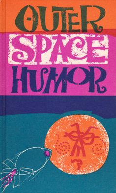 Outer Space Humor, compiled by Charles Winick, 1963 Artwork by James Schwering