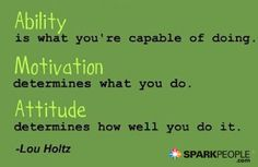 Simple, but SO true!! Ability is what you're capable of doing. Motivation determines what you do. Attitude determines how well you do it.   via @SparkPeople #motivation #inspiration #quote #motivationalquote