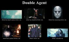 Double Agent - Severus Snape - What I think I do meme