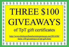 THREE $100 GIVEAWAYS of TpT Gift Certificates!  Go to http://www.thebestofteacherentrepreneurs.net/2014/06/three-100-giveaways-of-tpt-gift.html to find out how to enter.  Better Odds Than Vegas!!!   #TeachersPayTeachers   #TPT   #Giveaway   #Contest   #Win