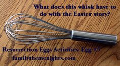 What does a whisk have to do with the Easter story?  Find out.  (Part of a series of blog posts from familythemenights.com, activities with Resurrection Eggs, egg #5.)