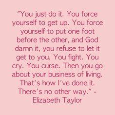 elizabeth taylor, chronic pain, life, wisdom, liz taylor, inspir, rheumatoid arthritis quotes, taylors, live