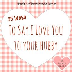 25 Ways to Say I Love You to Your Spouse!  Simple Ideas for showing Love with our busy life with kids!  Sharing with 14 Days of Busy Mamas Dating Their Husband {Link Up} from The Educators' Spin On It
