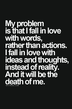 death of me, inspirational words of love, accur, love problems, thought, reality check, quot, true stories, fall in love with words