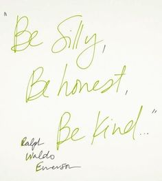 """Be Silly, Be Honest, Be Kind..."" - Ralph Waldo Emerson #quote #wordstoliveby"