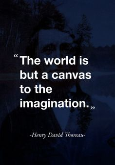 """""""The world is but a canvas to the imagination."""" ( quote by Henry David Thoreau )"""