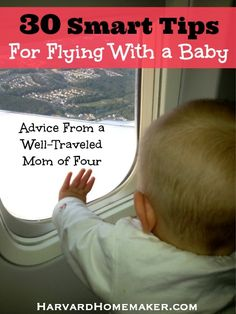 A Well-Traveled Mom's Guide - 30 Smart Tips For Flying With a Baby. Expert advice from a mom of four who has flown with little ones more times than she can count! #traveltips #parenting #airplanetravel #harvardhomaker