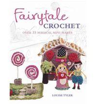 Fairytale Crochet: Over 35 Magical Mini Makes by Louise Tyler