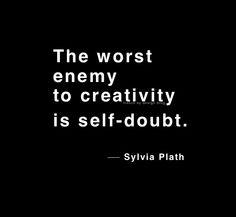 Sylvia Plath: Self doubt true quotes, creativ, remember this, self doubt quotes, worst enemi, sylvia plath, inspirational quotes, monday quotes, design quotes