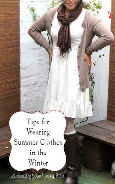 Tips for Wearing Summer Clothes During the Winter - Who knew you could wear your summer dress year round! Great tips! What are some of your tips?