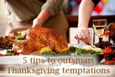 Outsmart those Thanksgiving Day temptations. Here are 5 tips: