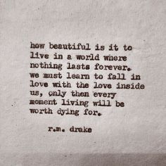 """""""we must learn to fall in love with the love inside of us"""" -r.m. drake"""