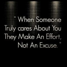When someone truly cares about you, they make an effort, not an excuse. remember this, addictions quotes, friendship 20quotes, unexpected friendship quotes, letting go friendship, thought, motivational quotes, real friends, new friends