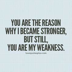 reasons why I love you quotes | You are the reason why I became stronger, but still, you are my ...
