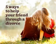 5 Ways to Help Your Friend Through a Divorce  - Photo by: Shutterstock http://www.womenshealthmag.com/sex-and-relationships/helping-during-divorce