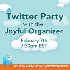 Join us along with The Joyful Organizer Feb 7th at 7:30 PM EST on Twitter using #getorganized to get great tips to organize your home and win prizes!