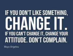 Maya Angelou  - Don't complain