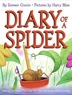 The Diary of a Spider by Doreen Cronin (Informational) This is a cute book about a spider's life. It presents some facts about spiders in a fun way and can lead to some creative writing assignments for students. You could have students any bug/insect or even animal and write a diary for them.