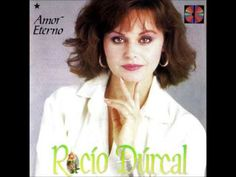 Rocio Durcal ~ Amor Eterno