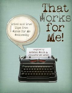 That Works for Me - Tried and True Tips from Works for Me Wednesday by Jennifer De Groot, http://www.amazon.com/gp/product/B007SHJ220/ref=cm_sw_r_pi_alp_qrVGpb066QDYT