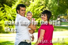 make time for the little tikes.