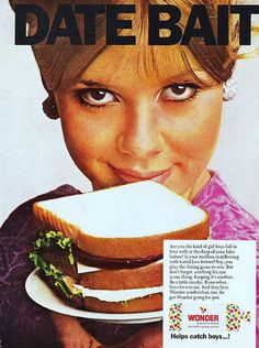 Wonder Bread Date Bait ad. 1968. Trick him into loving you forever with SANDWICHES, because your looks won't last forever!