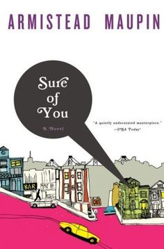 Sure of You (Tales of the City Book 6) by Armistead Maupin, http://www.amazon.com/dp/B000R8PF8C/ref=cm_sw_r_pi_dp_Ig65tb0SS987V