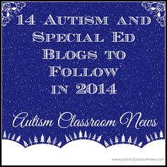 14 Autism and Special Ed Blogs to Follow in 2014 by Autism Classroom News: http://www.autismclassroomnews.com
