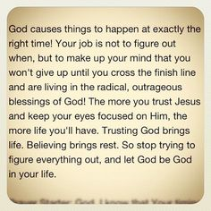 Stop trying to figure everything out and know God is in control do you don't have to worry.