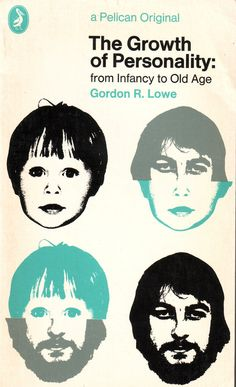 'The Growth of Personality - from infancy to old age' - Gordon R. Lowe    Published in Pelican 1972. Cover design by Patrick McCreeth.