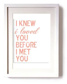 Baby Nursery Wall Art I Knew I loved You Before I Met You