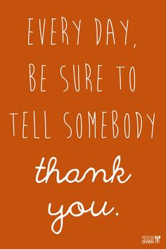 Every Day Be Sure To Tell Somebody Thank You | gimmesomeoven.com