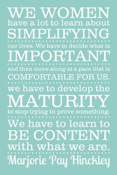 We women have a lot to learn about simplifying - Marjorie Pay Hinckley